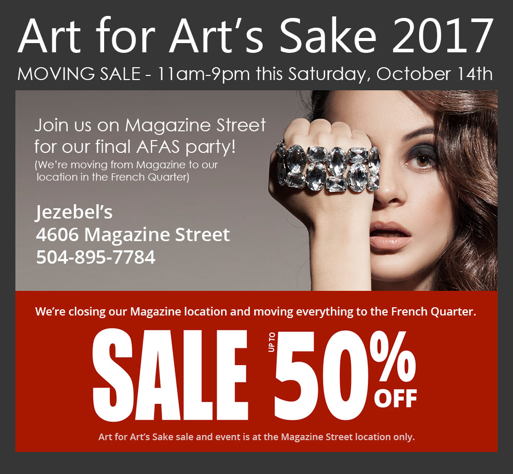 Art for Arts Sake 2017 - Open 11am-9pm on Saturday, October 17. This is our last year on Magazine Street. Join us for our final AFAS party. Sale up to 50% off. Art for Arts Sake sale and event is at the Magazine Street location only.